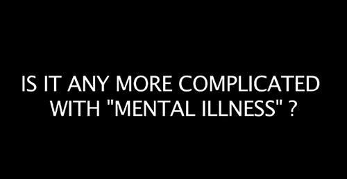 Is it any more complicated with mental illness?